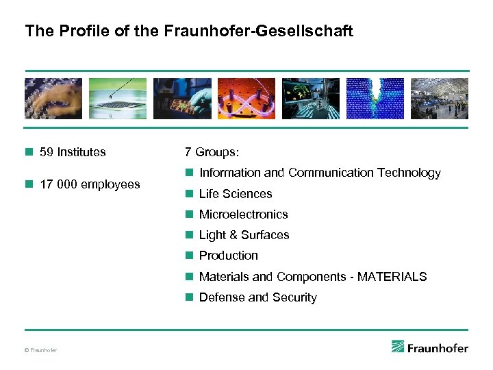 The Profile of the Fraunhofer-Gesellschaft n 59 Institutes n 17 000 employees 7 Groups: