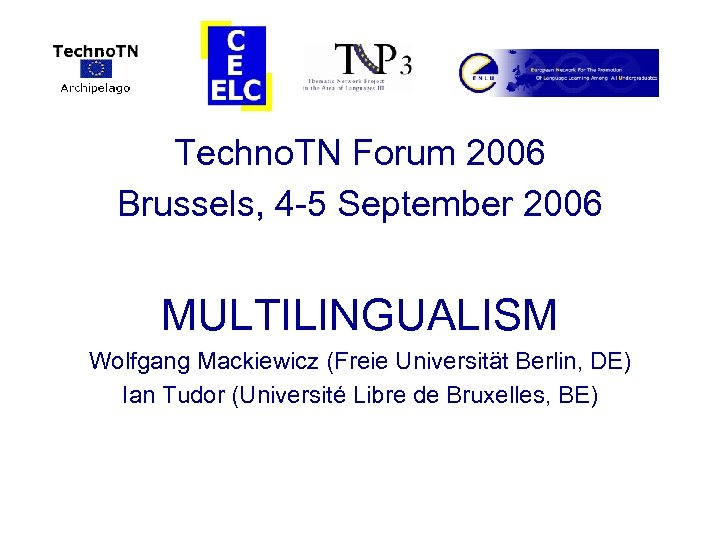 Techno. TN Forum 2006 Brussels, 4 -5 September 2006 MULTILINGUALISM Wolfgang Mackiewicz (Freie Universität