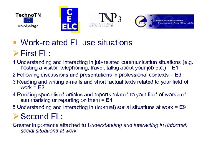 § Work-related FL use situations Ø First FL: 1 Understanding and interacting in job-related
