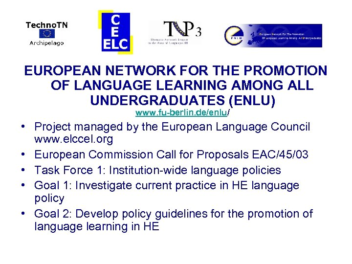 EUROPEAN NETWORK FOR THE PROMOTION OF LANGUAGE LEARNING AMONG ALL UNDERGRADUATES (ENLU) www. fu-berlin.