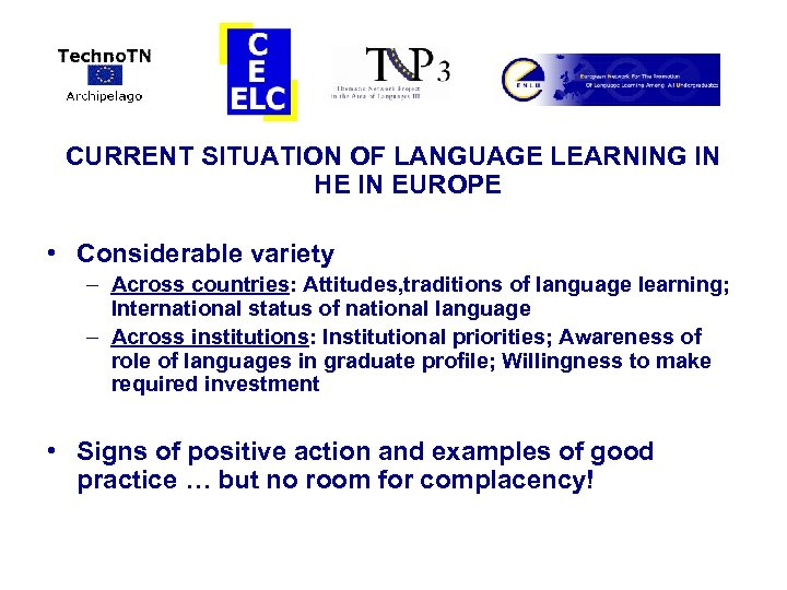 CURRENT SITUATION OF LANGUAGE LEARNING IN HE IN EUROPE • Considerable variety – Across