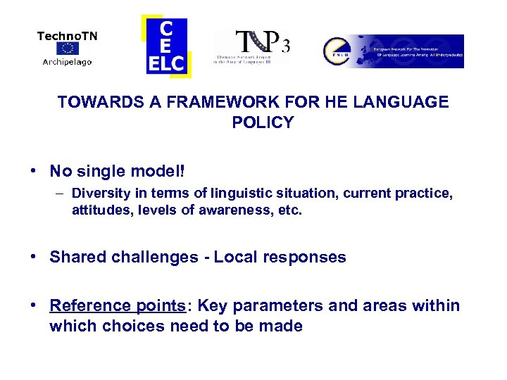 TOWARDS A FRAMEWORK FOR HE LANGUAGE POLICY • No single model! – Diversity in