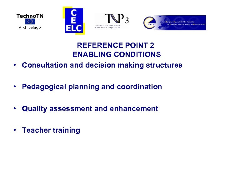 REFERENCE POINT 2 ENABLING CONDITIONS • Consultation and decision making structures • Pedagogical