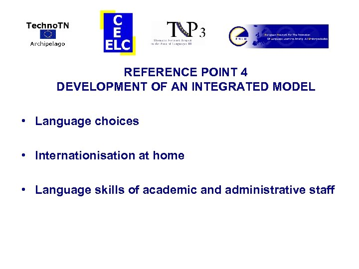 REFERENCE POINT 4 DEVELOPMENT OF AN INTEGRATED MODEL • Language choices • Internationisation
