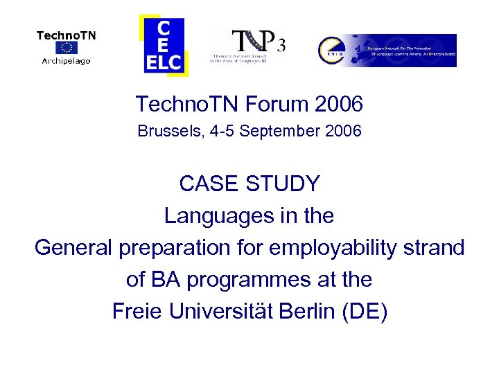 Techno. TN Forum 2006 Brussels, 4 -5 September 2006 CASE STUDY Languages in the