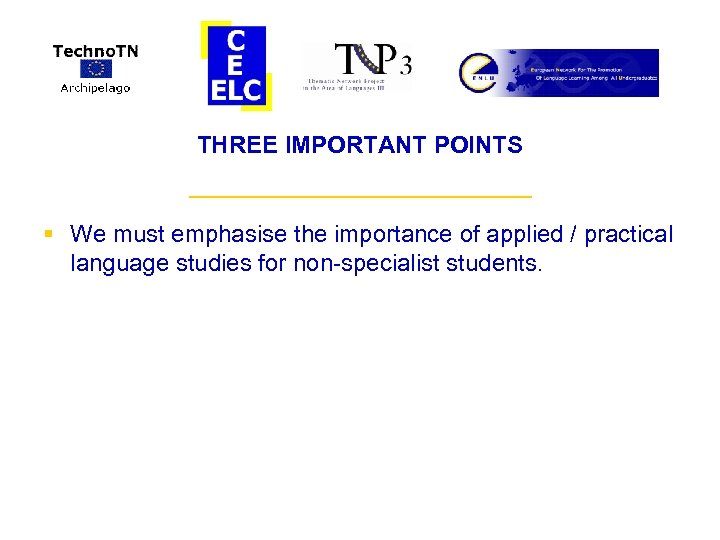 THREE IMPORTANT POINTS ___________ § We must emphasise the importance of applied / practical