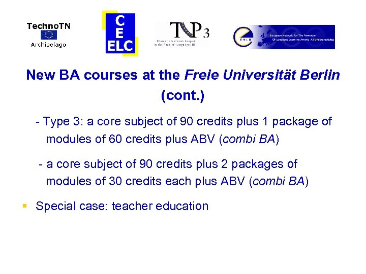 New BA courses at the Freie Universität Berlin (cont. ) - Type 3: a