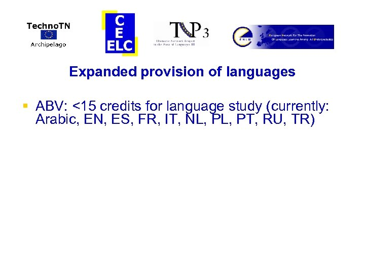 Expanded provision of languages § ABV: <15 credits for language study (currently: Arabic, EN,