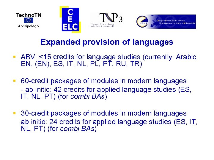 Expanded provision of languages § ABV: <15 credits for language studies (currently: Arabic, EN,