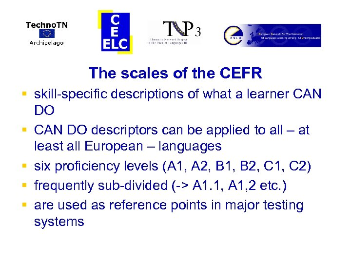 The scales of the CEFR § skill-specific descriptions of what a learner CAN DO