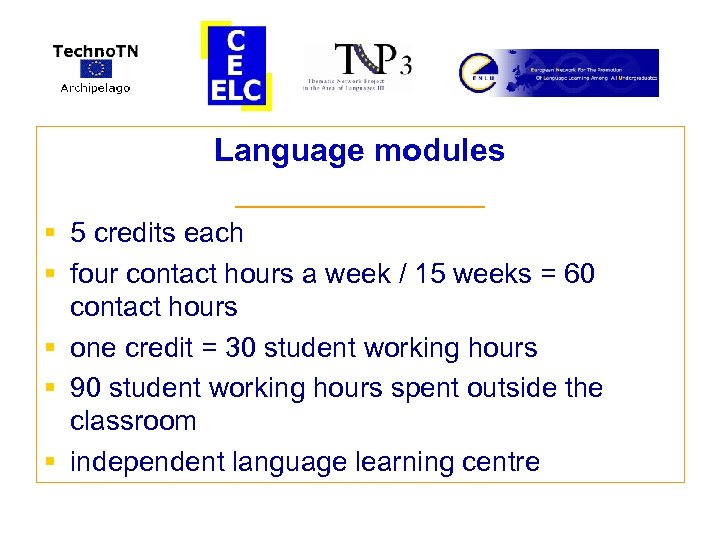 Language modules § § § ________ 5 credits each four contact hours a week