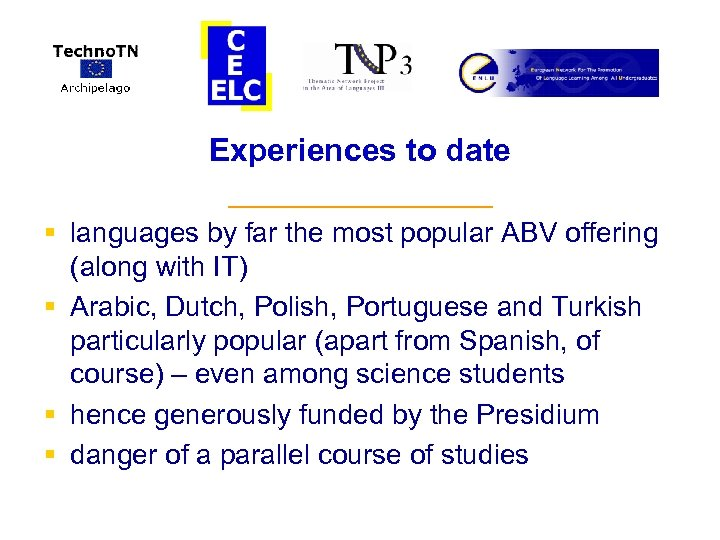 Experiences to date § § _________ languages by far the most popular ABV offering
