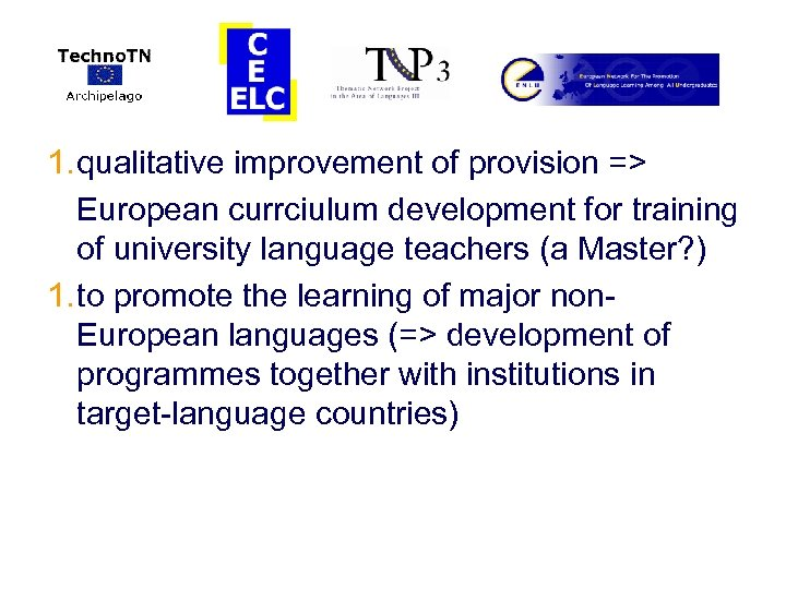 1. qualitative improvement of provision => European currciulum development for training of university language