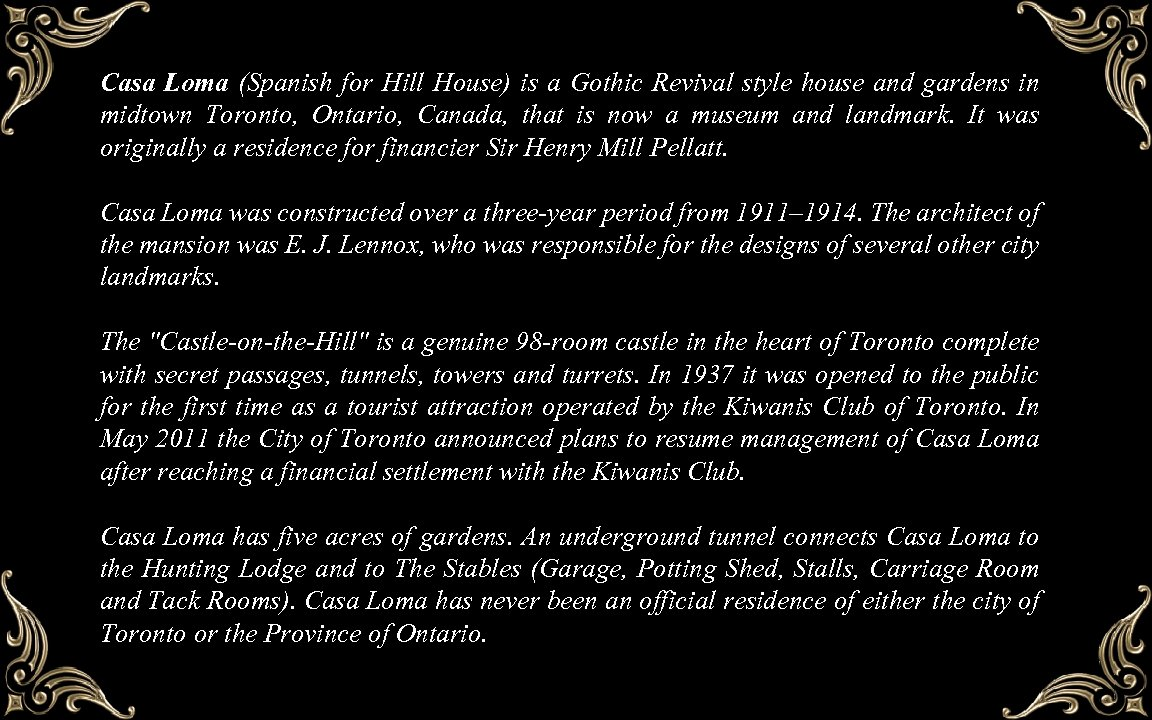Casa Loma (Spanish for Hill House) is a Gothic Revival style house and gardens