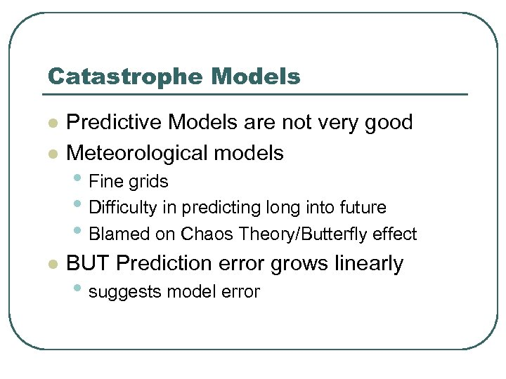Catastrophe Models l Predictive Models are not very good Meteorological models l BUT Prediction