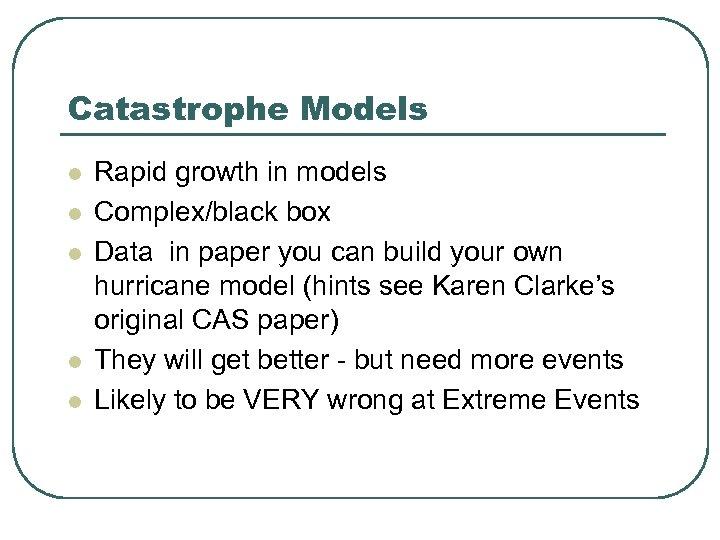 Catastrophe Models l l l Rapid growth in models Complex/black box Data in paper