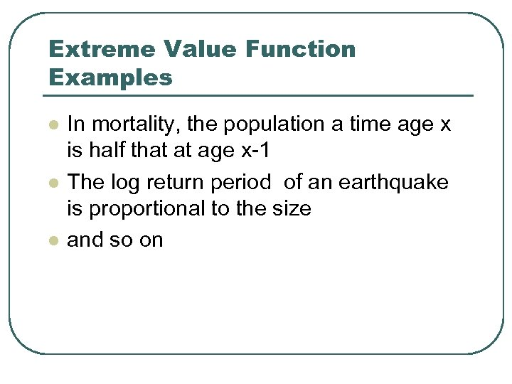 Extreme Value Function Examples l l l In mortality, the population a time age
