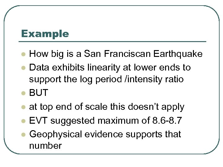 Example l l l How big is a San Franciscan Earthquake Data exhibits linearity