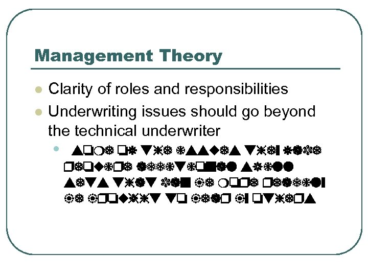 Management Theory l l Clarity of roles and responsibilities Underwriting issues should go beyond