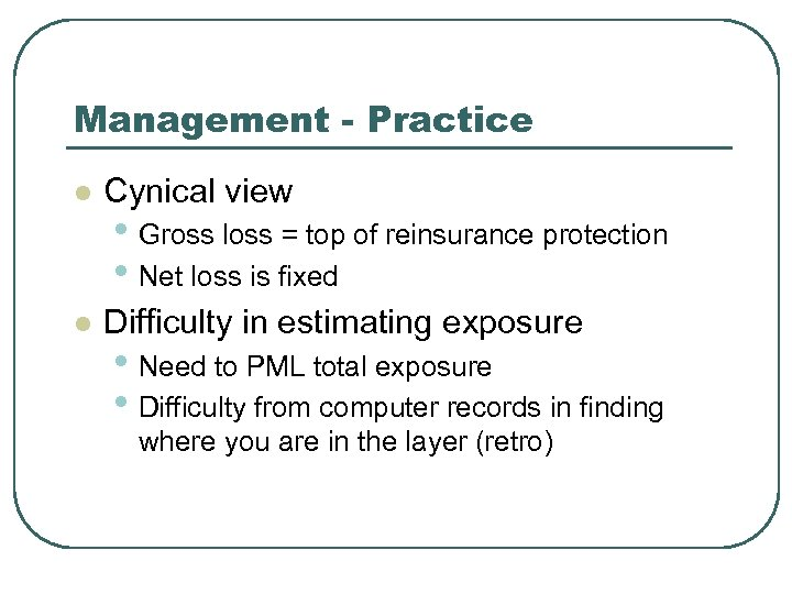Management - Practice l Cynical view l Difficulty in estimating exposure • Gross loss