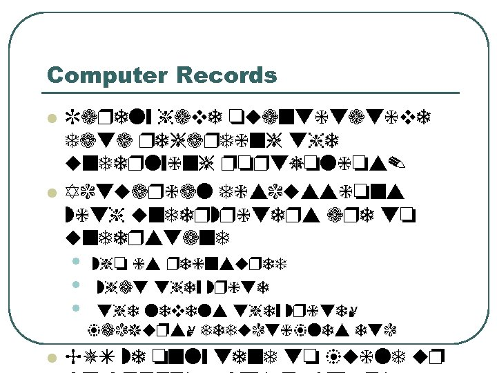 Computer Records l l Rarely have quantitative data regarding the underlying portfolios. Actuarial discussions