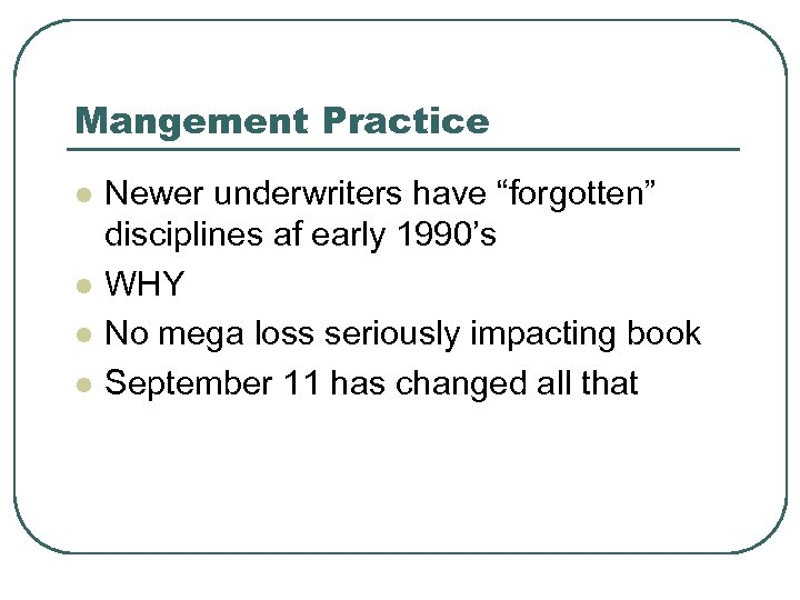 "Mangement Practice l l Newer underwriters have ""forgotten"" disciplines af early 1990's WHY No"