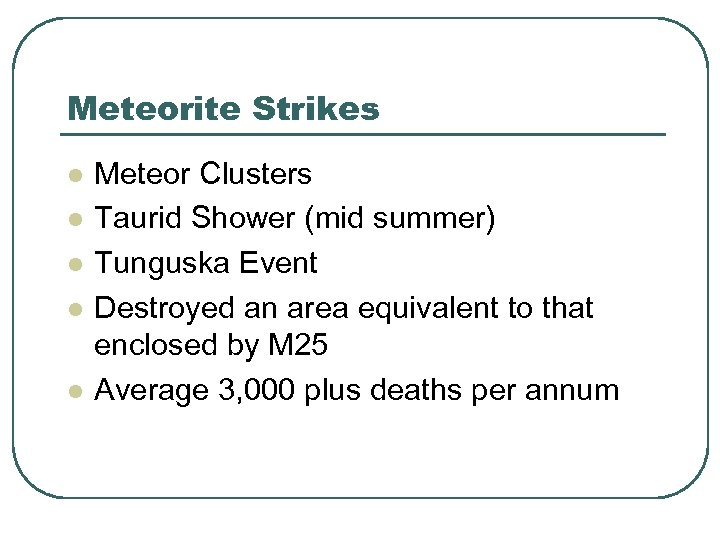 Meteorite Strikes l l l Meteor Clusters Taurid Shower (mid summer) Tunguska Event Destroyed