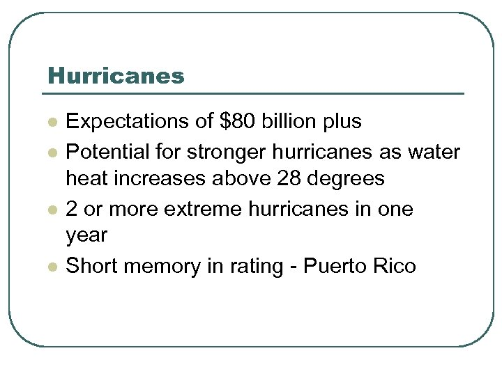 Hurricanes l l Expectations of $80 billion plus Potential for stronger hurricanes as water