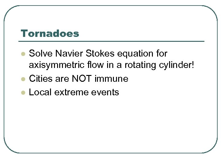 Tornadoes l l l Solve Navier Stokes equation for axisymmetric flow in a rotating