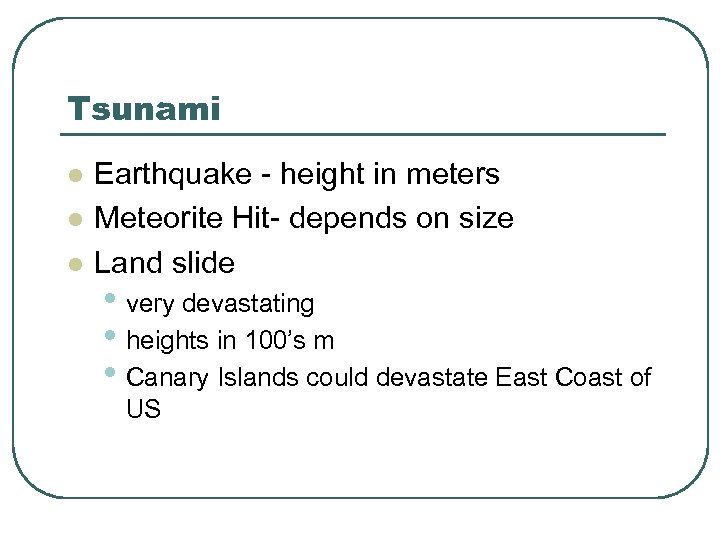Tsunami l l l Earthquake - height in meters Meteorite Hit- depends on size