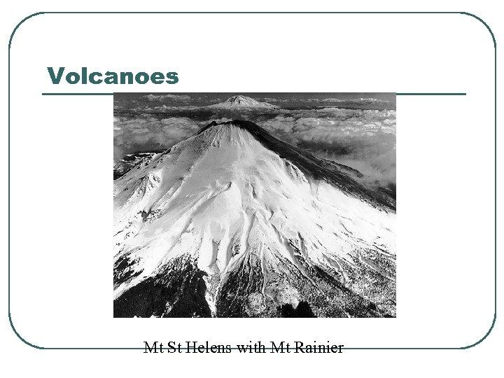 Volcanoes Mt St Helens with Mt Rainier