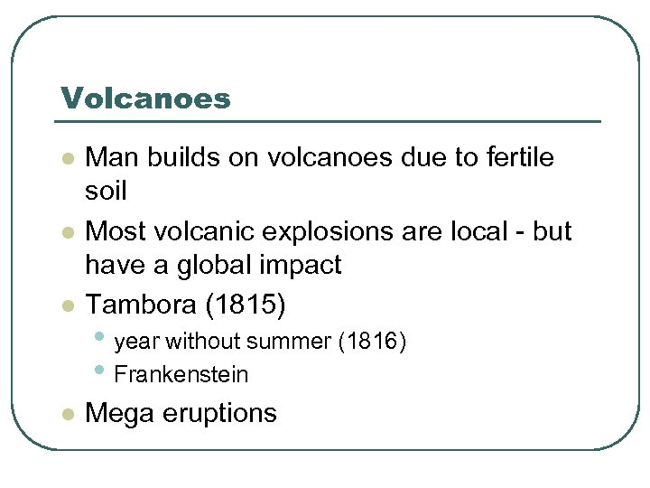 Volcanoes l Man builds on volcanoes due to fertile soil Most volcanic explosions are