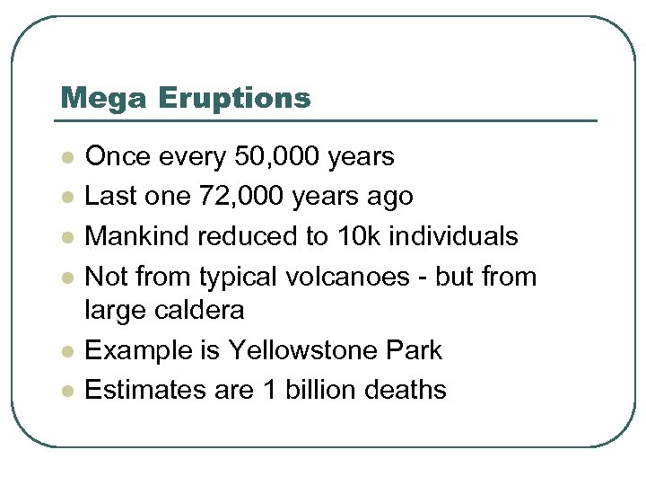 Mega Eruptions l l l Once every 50, 000 years Last one 72, 000