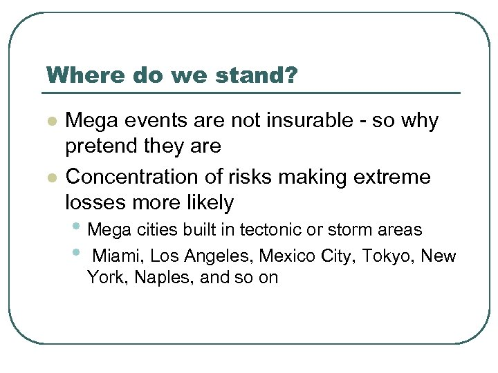 Where do we stand? l l Mega events are not insurable - so why