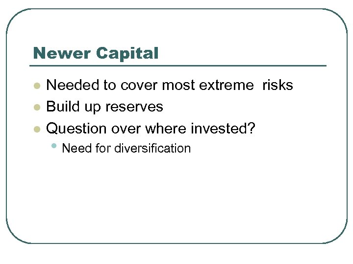 Newer Capital l Needed to cover most extreme risks Build up reserves Question over
