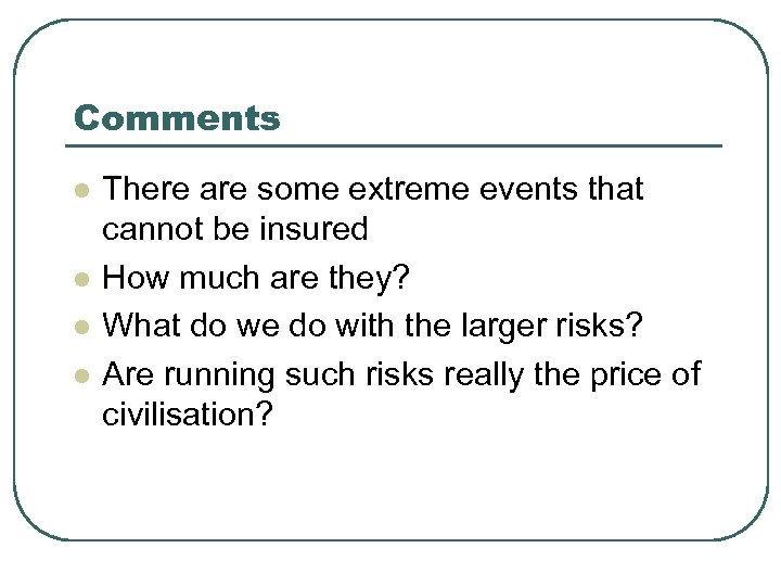 Comments l l There are some extreme events that cannot be insured How much
