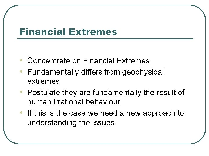Financial Extremes • Concentrate on Financial Extremes • Fundamentally differs from geophysical • •