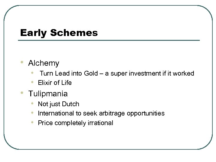 Early Schemes • • Alchemy • Turn Lead into Gold – a super investment