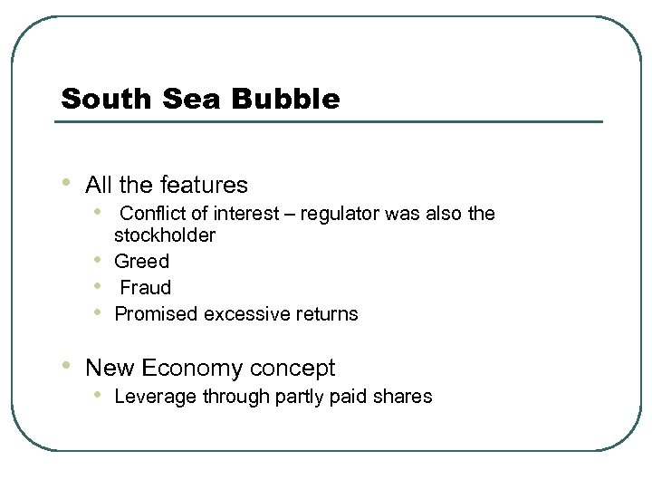 South Sea Bubble • All the features • Conflict of interest – regulator was