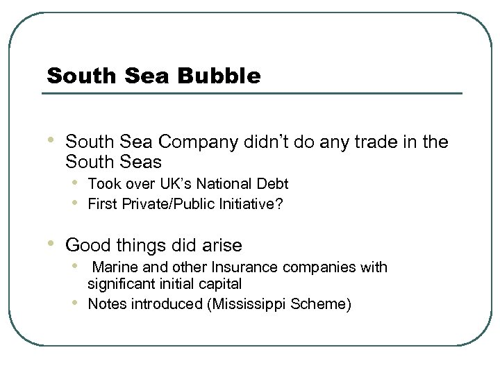 South Sea Bubble • South Sea Company didn't do any trade in the South