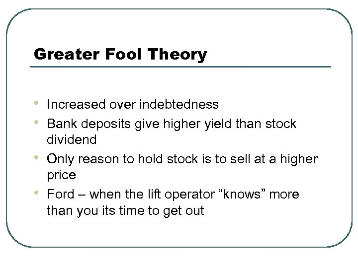 Greater Fool Theory • • Increased over indebtedness Bank deposits give higher yield than