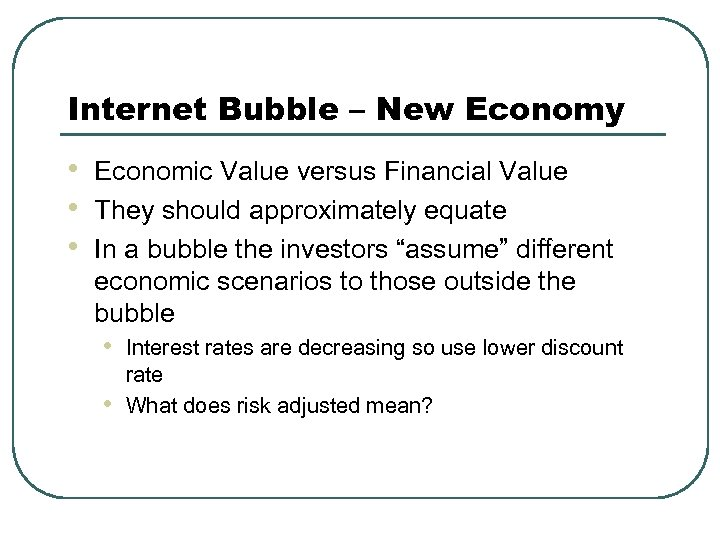 Internet Bubble – New Economy • • • Economic Value versus Financial Value They