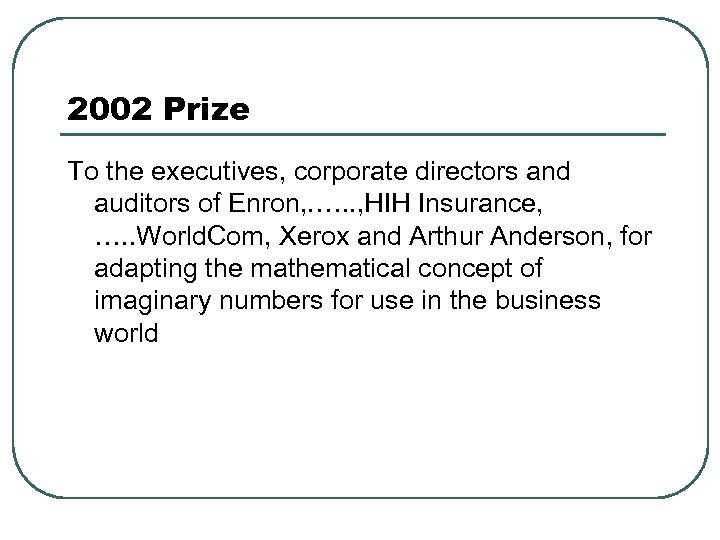 2002 Prize To the executives, corporate directors and auditors of Enron, . …. .