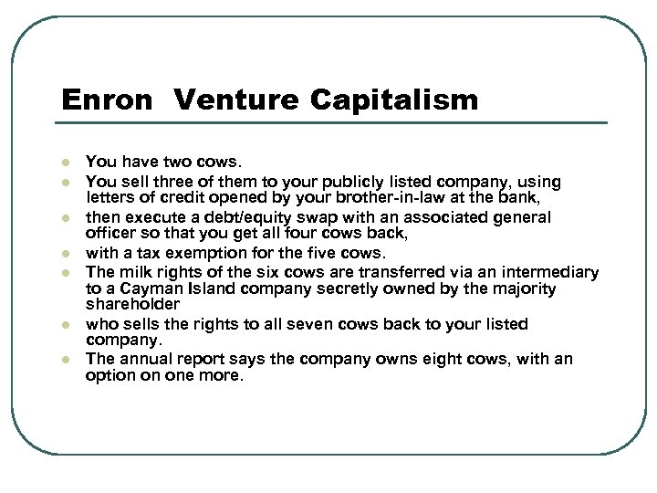 Enron Venture Capitalism l l l l You have two cows. You sell three