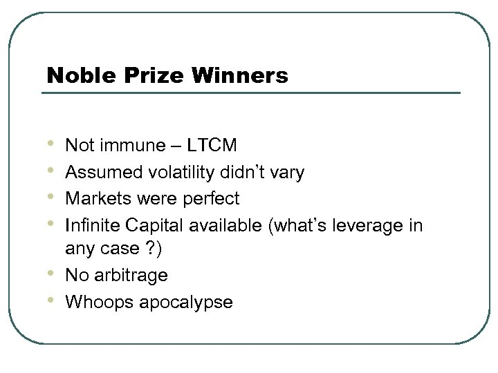 Noble Prize Winners • • • Not immune – LTCM Assumed volatility didn't vary