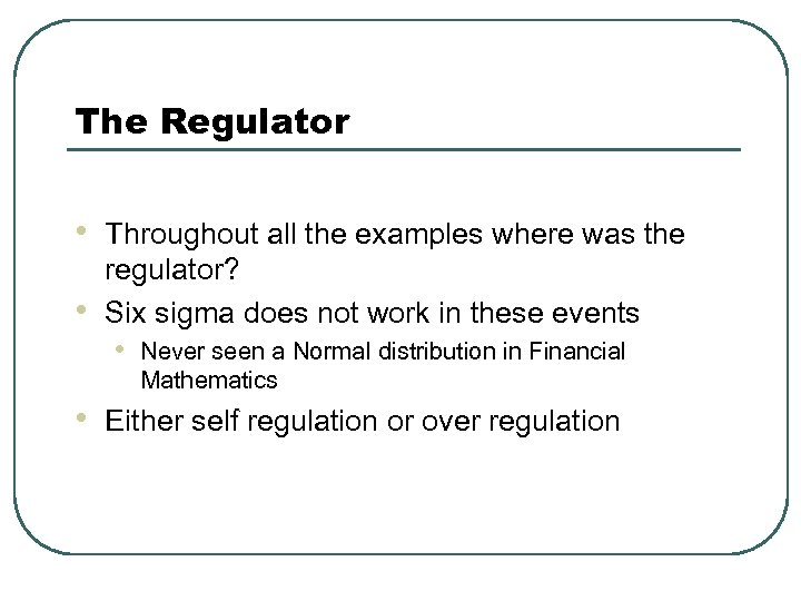 The Regulator • • Throughout all the examples where was the regulator? Six sigma