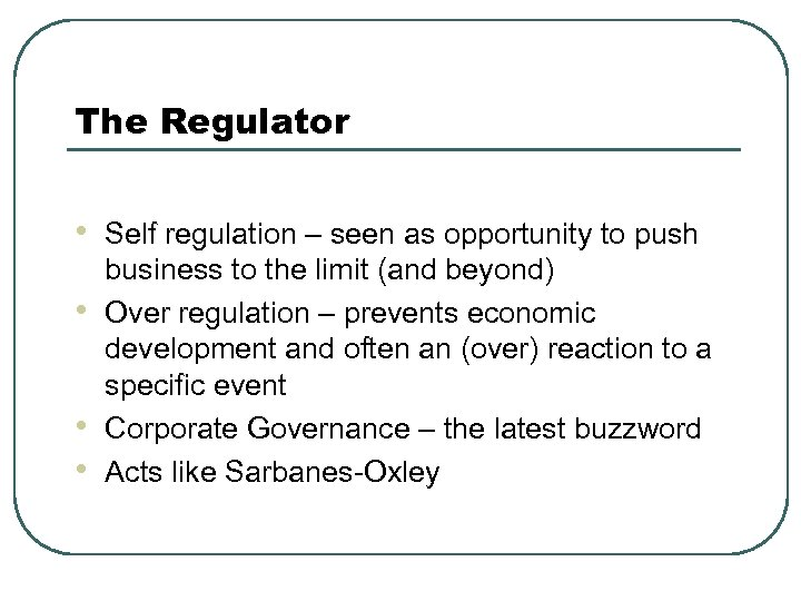 The Regulator • • Self regulation – seen as opportunity to push business to