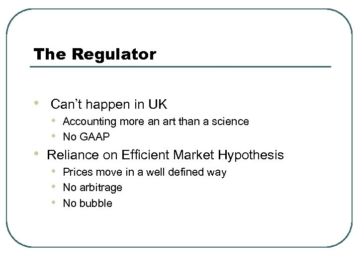The Regulator • • Can't happen in UK • Accounting more an art than