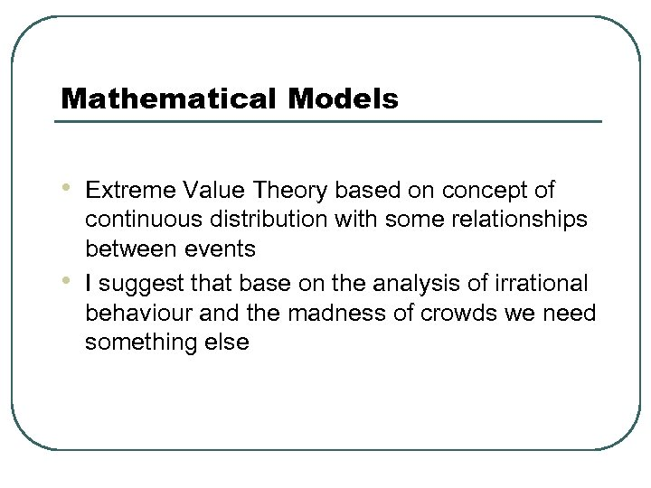 Mathematical Models • • Extreme Value Theory based on concept of continuous distribution with