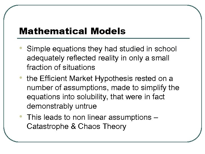 Mathematical Models • • • Simple equations they had studied in school adequately reflected